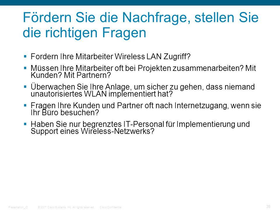 © 2007 Cisco Systems, Inc. All rights reserved.Cisco ConfidentialPresentation_ID 38 Fördern Sie die Nachfrage, stellen Sie die richtigen Fragen Forder