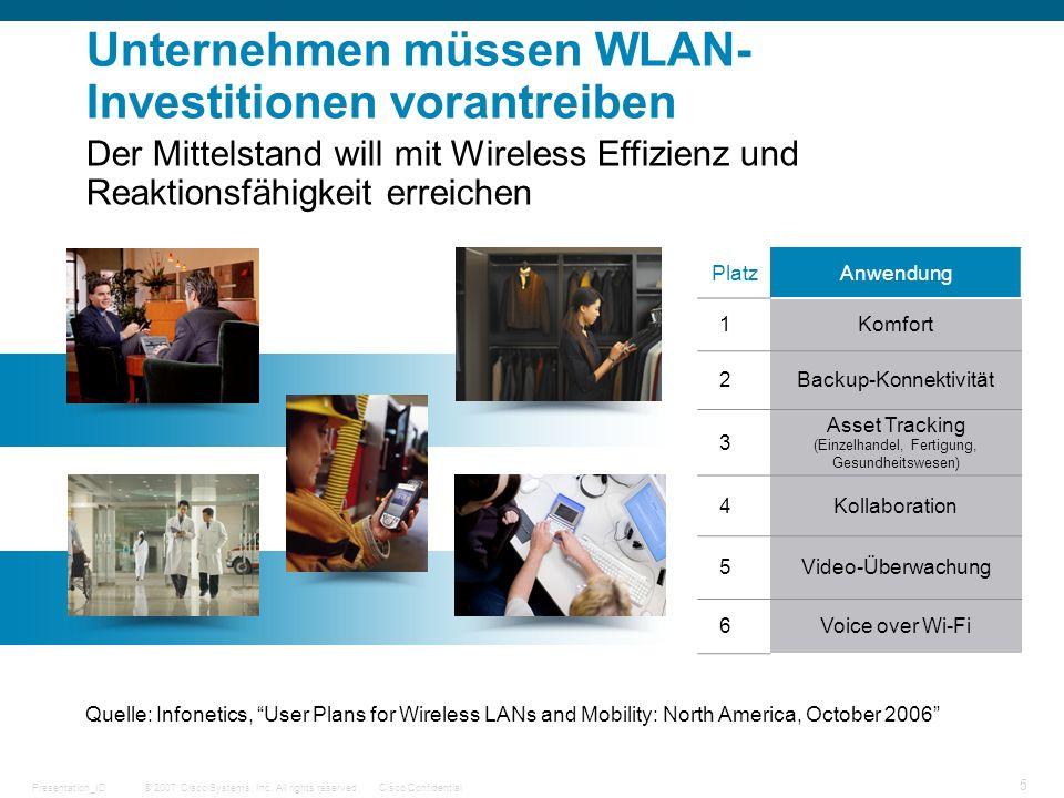© 2007 Cisco Systems, Inc. All rights reserved.Cisco ConfidentialPresentation_ID 5 Unternehmen müssen WLAN- Investitionen vorantreiben Quelle: Infonet