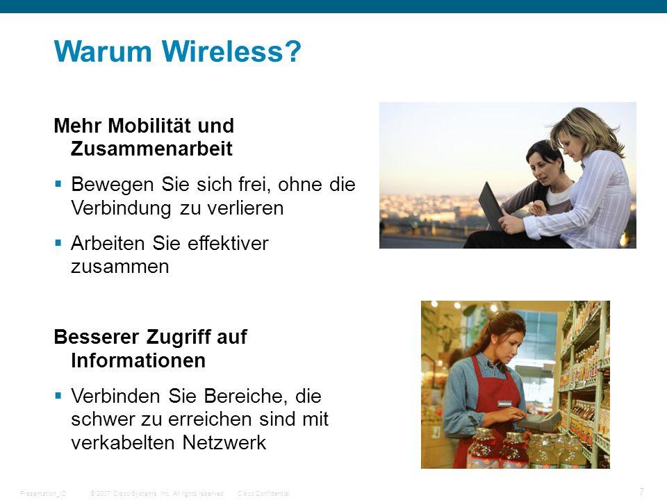 © 2007 Cisco Systems, Inc. All rights reserved.Cisco ConfidentialPresentation_ID 7 Warum Wireless? Mehr Mobilität und Zusammenarbeit Bewegen Sie sich
