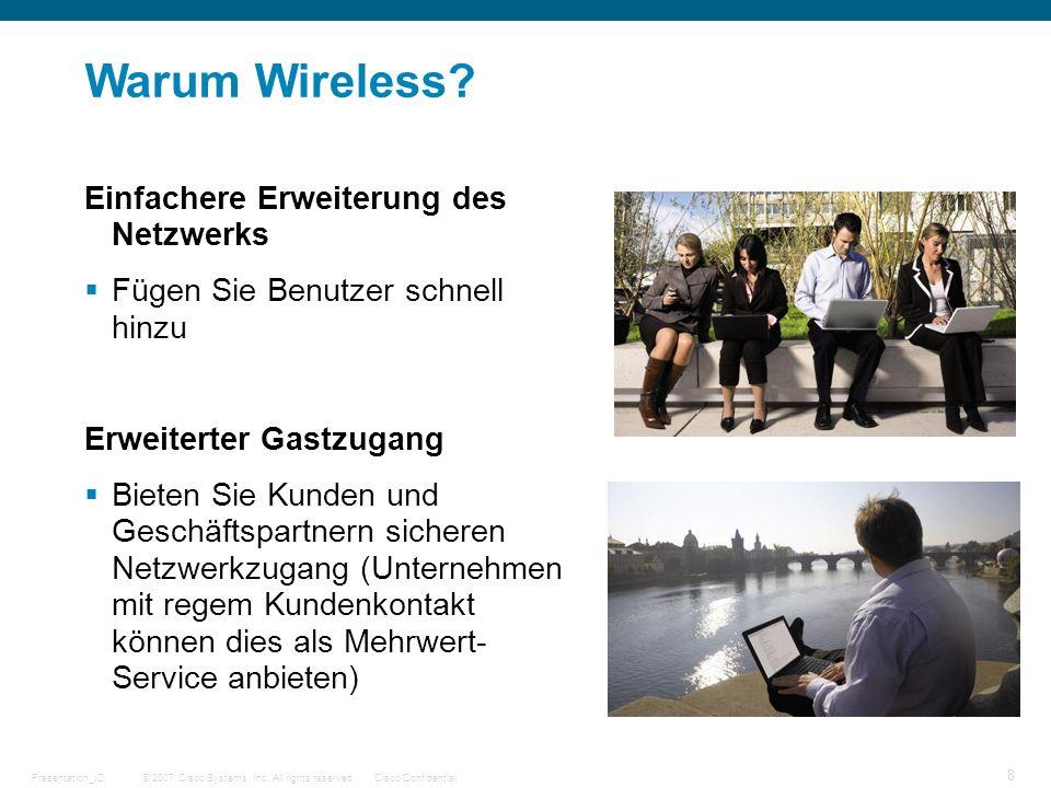 © 2007 Cisco Systems, Inc. All rights reserved.Cisco ConfidentialPresentation_ID 8 Warum Wireless? Einfachere Erweiterung des Netzwerks Fügen Sie Benu