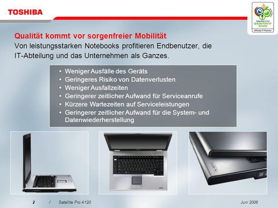 Juni 20062/Satellite Pro A120 Qualität kommt vor sorgenfreier Mobilität Von leistungsstarken Notebooks profitieren Endbenutzer, die IT-Abteilung und das Unternehmen als Ganzes.