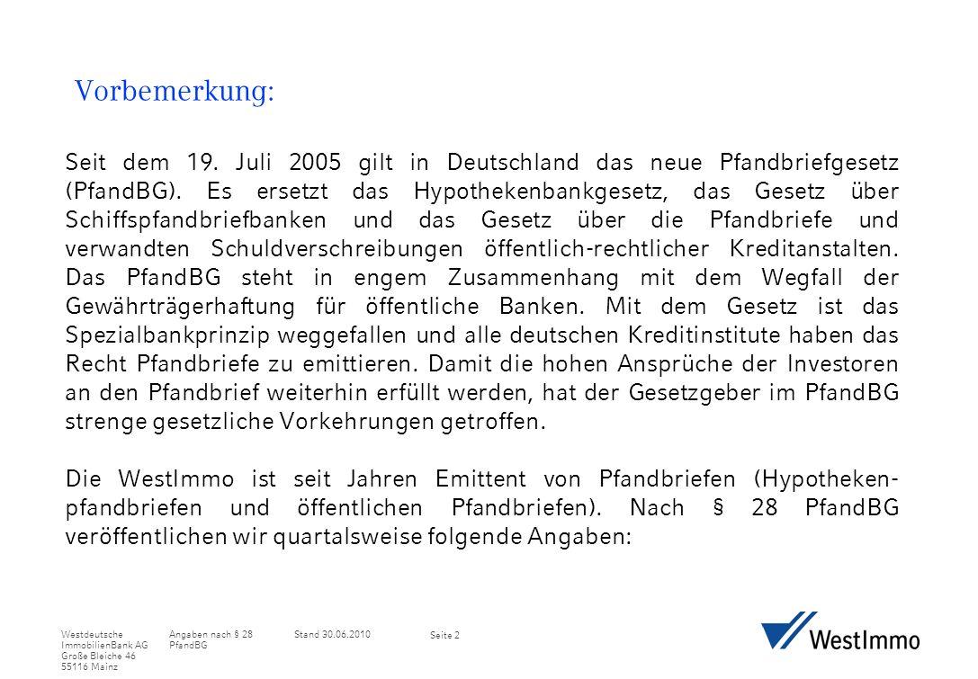 Angaben nach § 28 PfandBG Stand 30.06.2010Westdeutsche ImmobilienBank AG Große Bleiche 46 55116 Mainz Seite 2 Vorbemerkung: Seit dem 19.