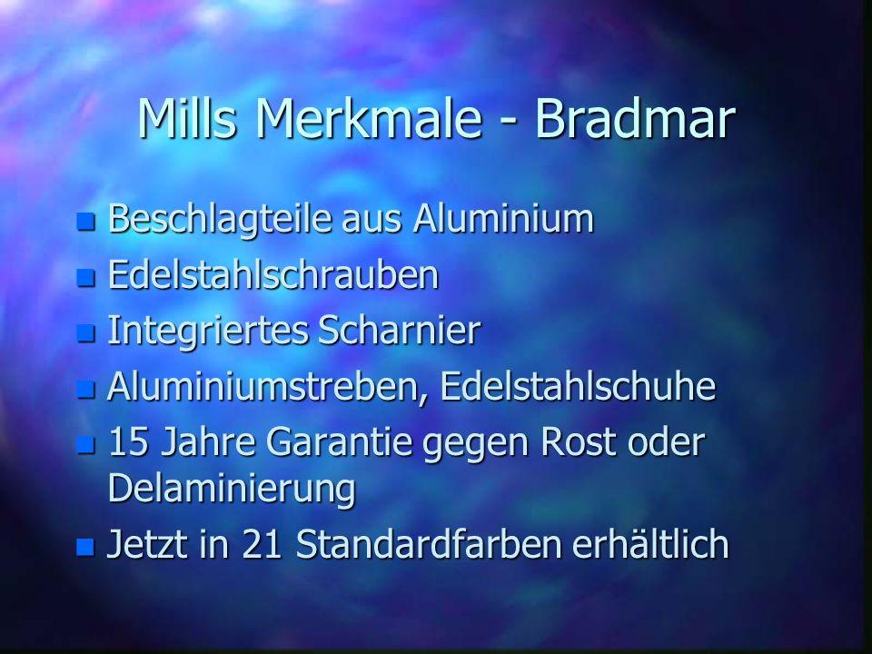 Mills Merkmale - Bradmar n Beschlagteile aus Aluminium n Edelstahlschrauben n Integriertes Scharnier n Aluminiumstreben, Edelstahlschuhe n 15 Jahre Ga