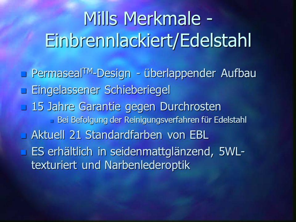Mills Merkmale - Einbrennlackiert/Edelstahl n Permaseal TM -Design - überlappender Aufbau n Eingelassener Schieberiegel n 15 Jahre Garantie gegen Durc
