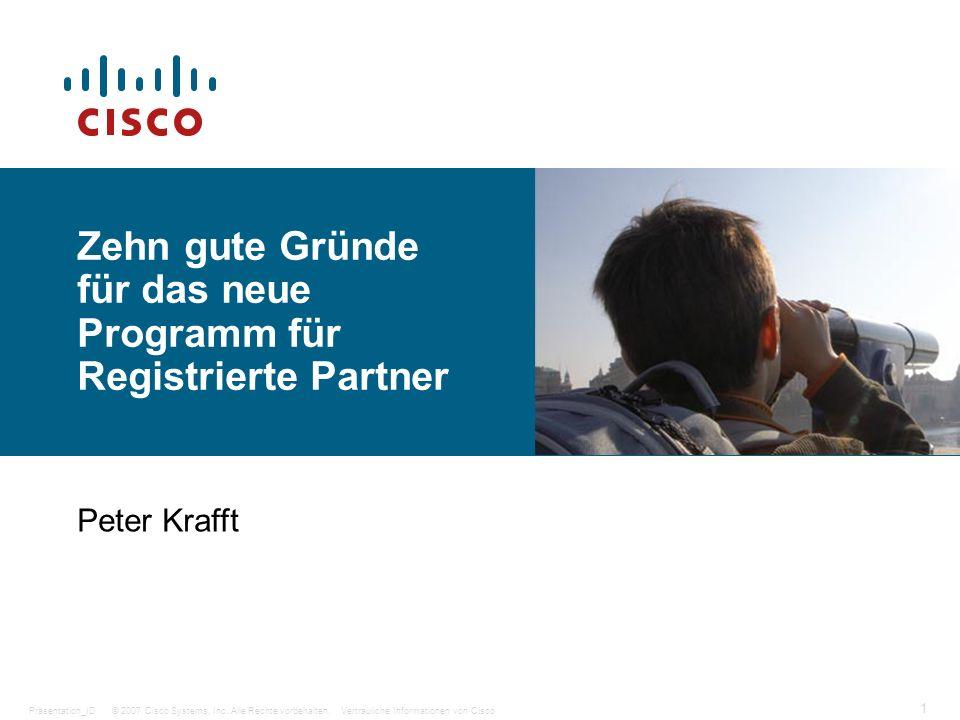 © 2007 Cisco Systems, Inc. Alle Rechte vorbehalten.Vertrauliche Informationen von CiscoPräsentation_ID 1 Zehn gute Gründe für das neue Programm für Re