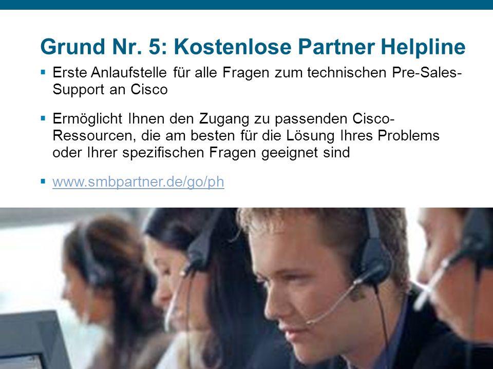 © 2007 Cisco Systems, Inc. Alle Rechte vorbehalten.Vertrauliche Informationen von CiscoPräsentation_ID 13 Grund Nr. 5: Kostenlose Partner Helpline Kos
