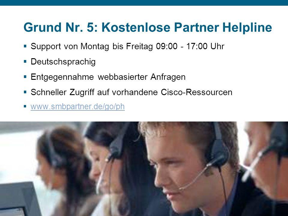 © 2007 Cisco Systems, Inc. Alle Rechte vorbehalten.Vertrauliche Informationen von CiscoPräsentation_ID 14 Grund Nr. 5: Kostenlose Partner Helpline Sup