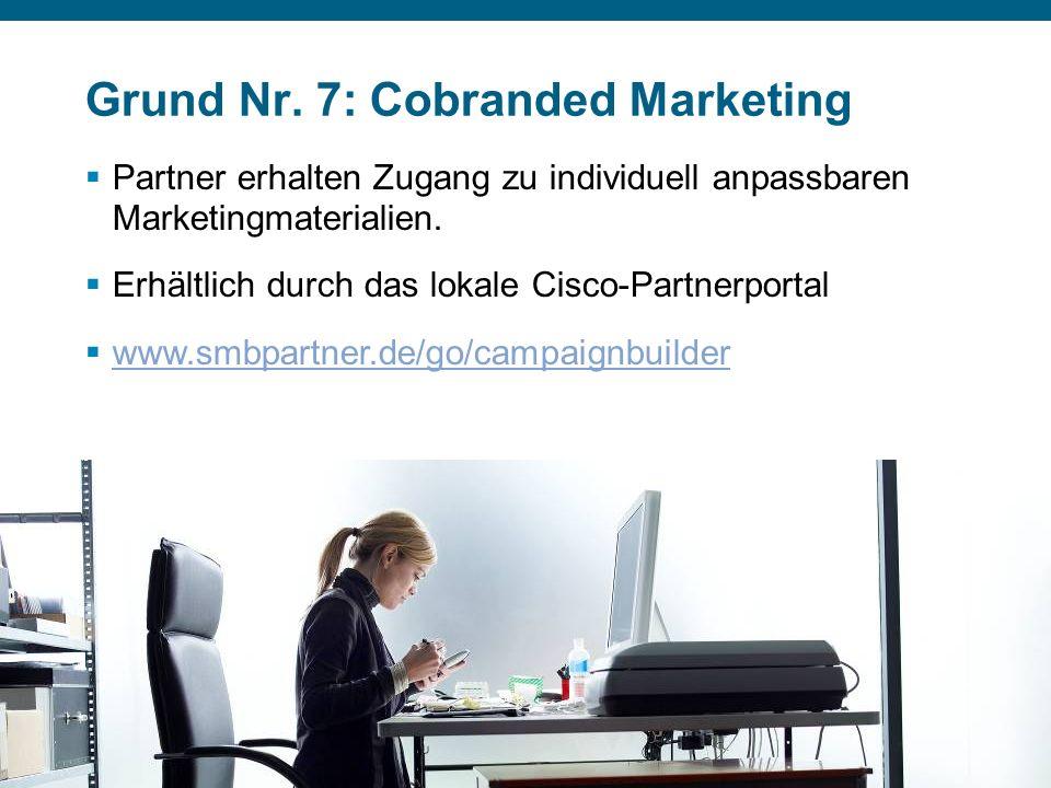 © 2007 Cisco Systems, Inc. Alle Rechte vorbehalten.Vertrauliche Informationen von CiscoPräsentation_ID 17 Grund Nr. 7: Cobranded Marketing Partner erh