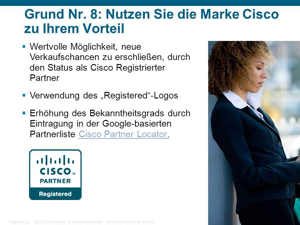© 2007 Cisco Systems, Inc. Alle Rechte vorbehalten.Vertrauliche Informationen von CiscoPräsentation_ID 21 Grund Nr. 8: Nutzen Sie die Marke Cisco zu I