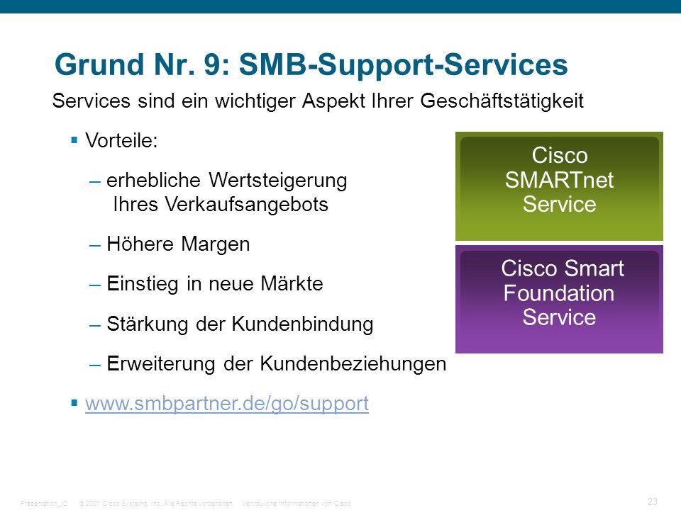 © 2007 Cisco Systems, Inc. Alle Rechte vorbehalten.Vertrauliche Informationen von CiscoPräsentation_ID 23 Grund Nr. 9: SMB-Support-Services Services s