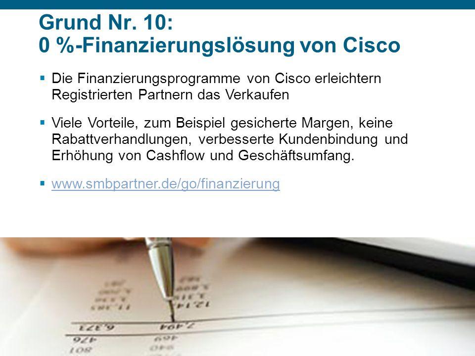 © 2007 Cisco Systems, Inc. Alle Rechte vorbehalten.Vertrauliche Informationen von CiscoPräsentation_ID 25 Grund Nr. 10: 0 %-Finanzierungslösung von Ci