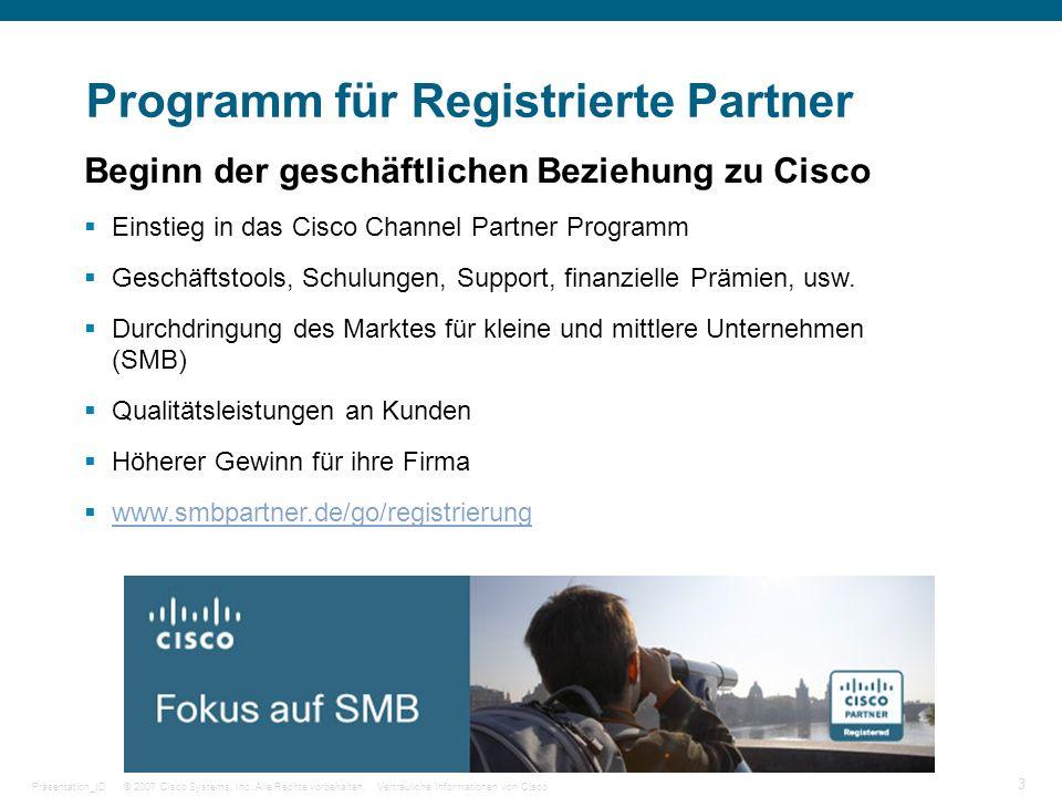 © 2007 Cisco Systems, Inc. Alle Rechte vorbehalten.Vertrauliche Informationen von CiscoPräsentation_ID 3 Programm für Registrierte Partner Beginn der