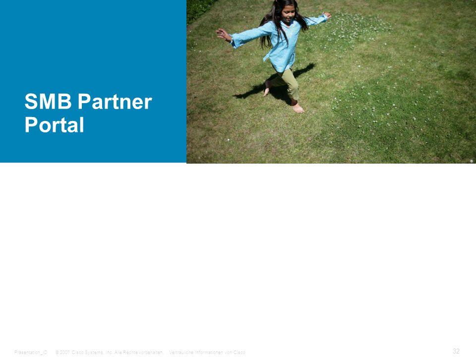 © 2007 Cisco Systems, Inc. Alle Rechte vorbehalten.Vertrauliche Informationen von CiscoPräsentation_ID 32 SMB Partner Portal