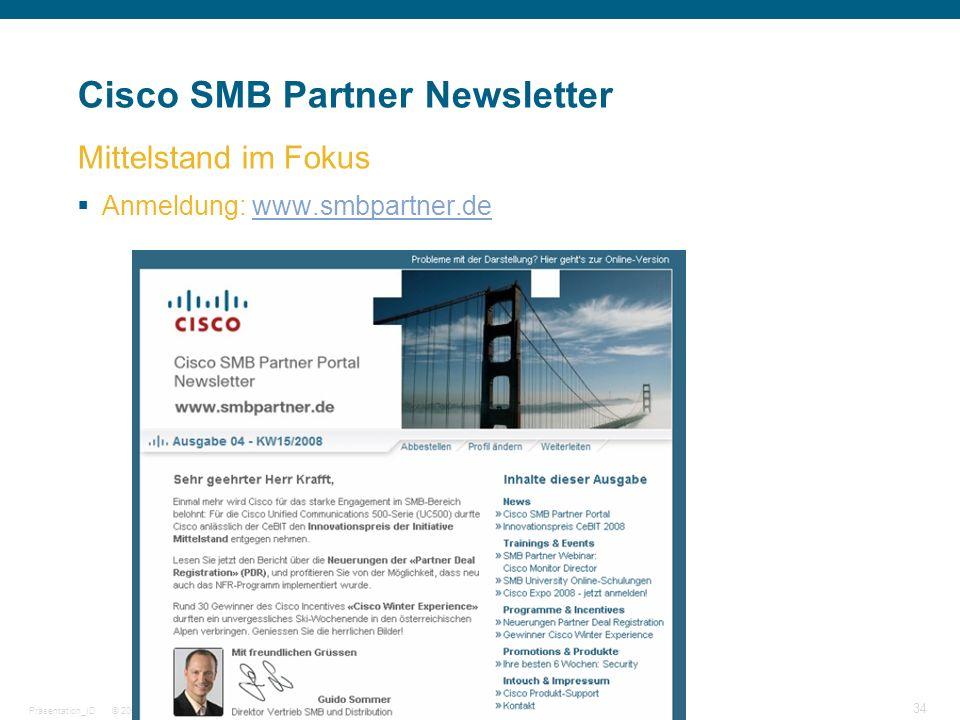 © 2007 Cisco Systems, Inc. Alle Rechte vorbehalten.Vertrauliche Informationen von CiscoPräsentation_ID 34 Cisco SMB Partner Newsletter Anmeldung: www.