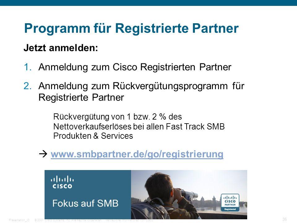 © 2007 Cisco Systems, Inc. Alle Rechte vorbehalten.Vertrauliche Informationen von CiscoPräsentation_ID 36 Programm für Registrierte Partner Jetzt anme