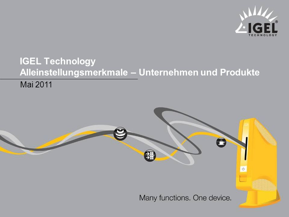 IGEL Technology IGEL Technology Marketing 1 Mai 2011 ® IGEL Technology Alleinstellungsmerkmale – Unternehmen und Produkte Mai 2011