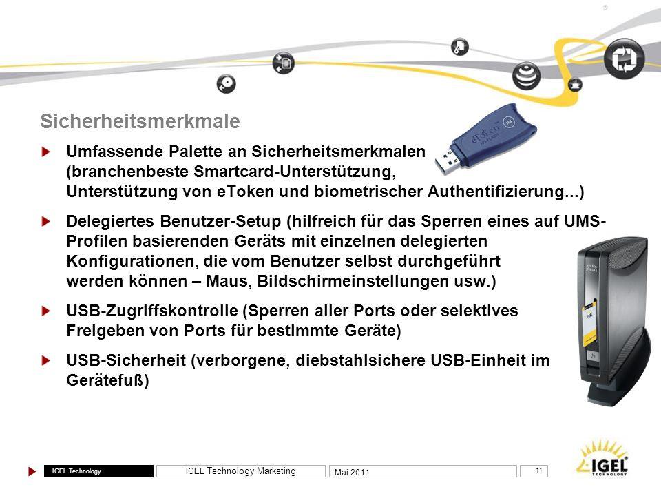 IGEL Technology IGEL Technology Marketing 11 Mai 2011 ® Sicherheitsmerkmale Umfassende Palette an Sicherheitsmerkmalen (branchenbeste Smartcard-Unters