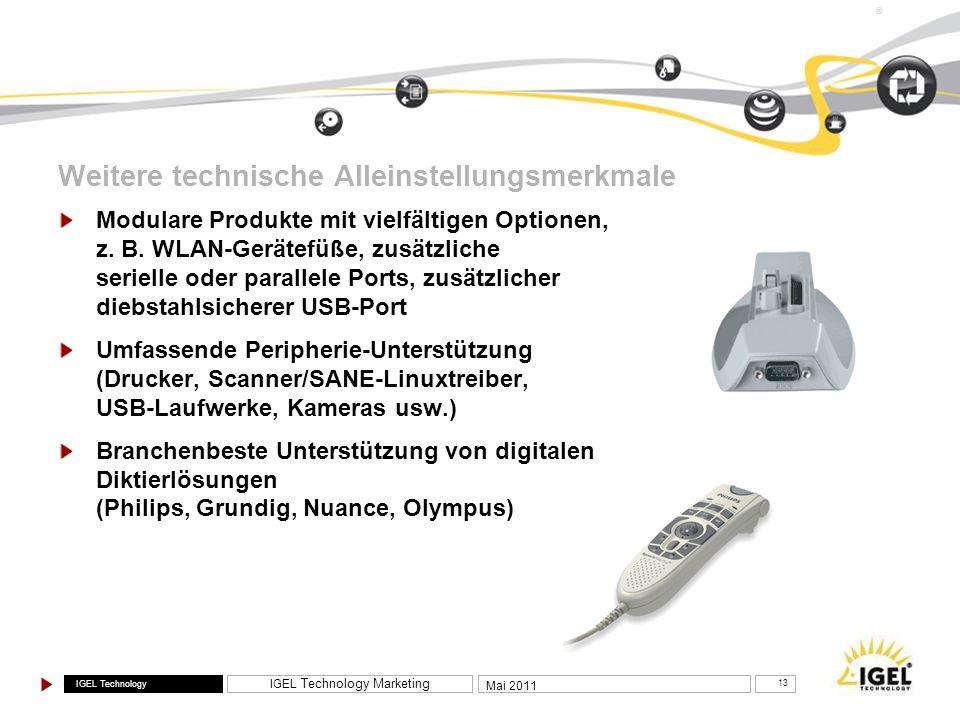 IGEL Technology IGEL Technology Marketing 13 Mai 2011 ® Weitere technische Alleinstellungsmerkmale Modulare Produkte mit vielfältigen Optionen, z. B.