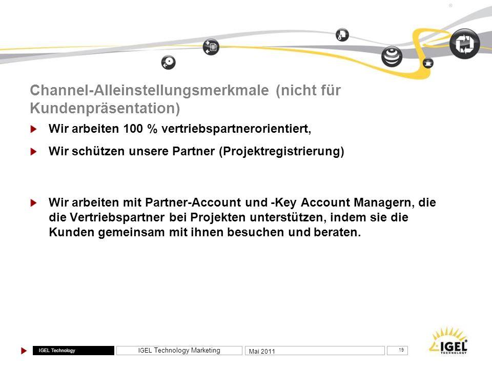 IGEL Technology IGEL Technology Marketing 19 Mai 2011 ® Channel-Alleinstellungsmerkmale (nicht für Kundenpräsentation) Wir arbeiten 100 % vertriebspar