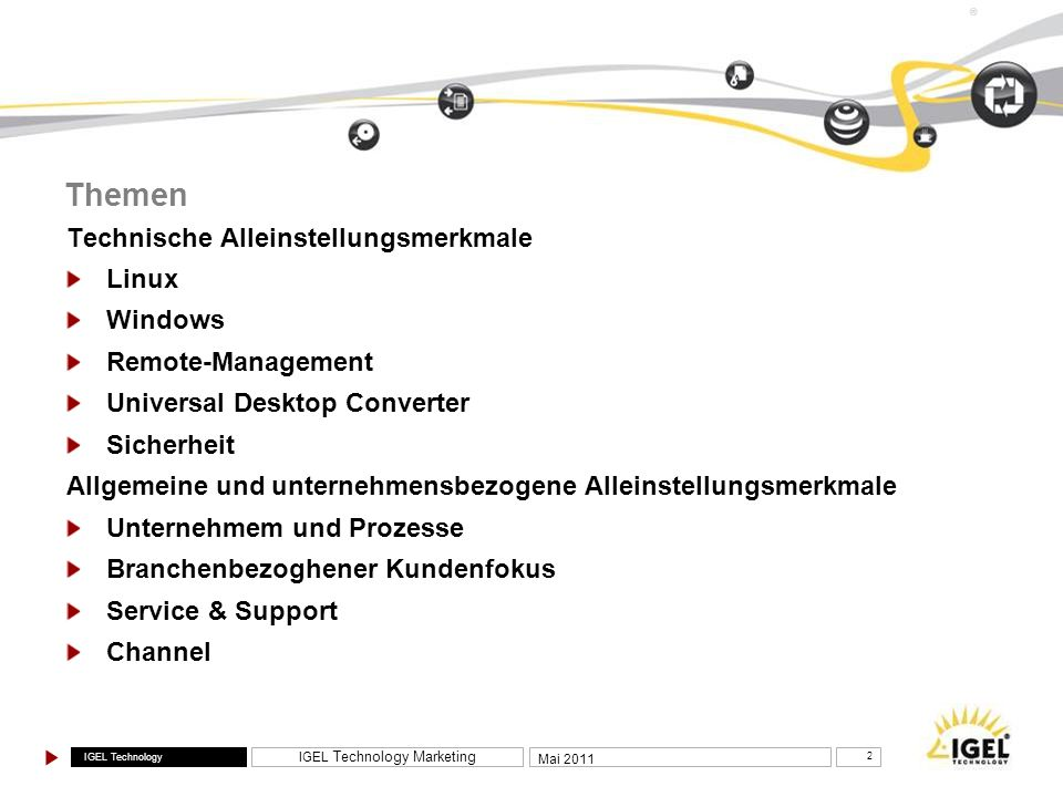 IGEL Technology IGEL Technology Marketing 2 Mai 2011 ® Themen Technische Alleinstellungsmerkmale Linux Windows Remote-Management Universal Desktop Con