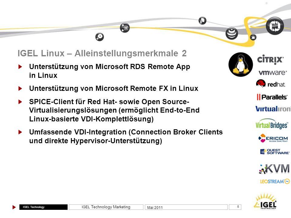 IGEL Technology IGEL Technology Marketing 6 Mai 2011 ® IGEL Windows Embedded Standard Partial Updates (Teil-Updates) – Übermittlung des kompletten Firmware-Pakets (bis zu 750 MB) über das Netzwerk nichterforderlich, lediglich die Clients werden aktualisiert.