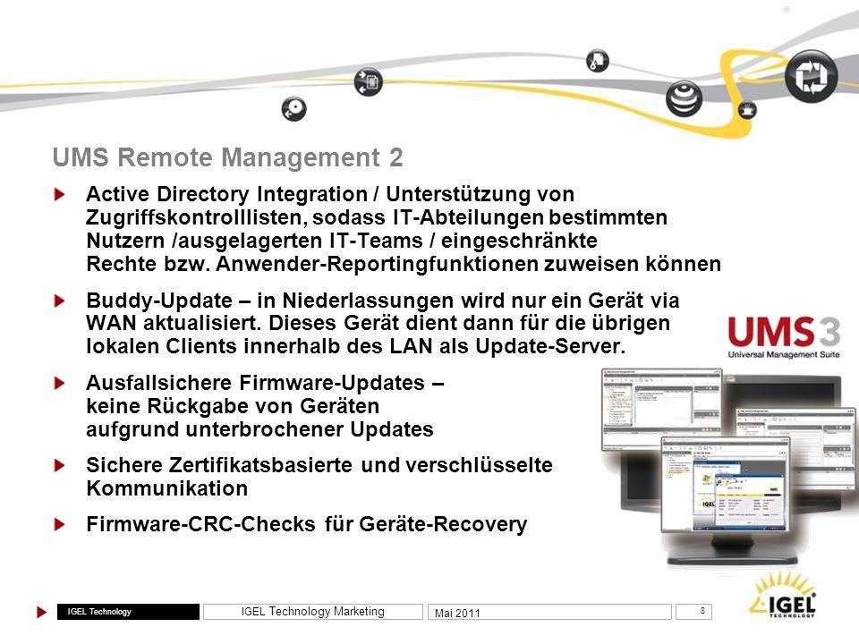 IGEL Technology IGEL Technology Marketing 9 Mai 2011 ® IGEL Universal Desktop Converter-Software 1 Reibungslose und kosteneffiziente Migration bestehender PCs bzw.