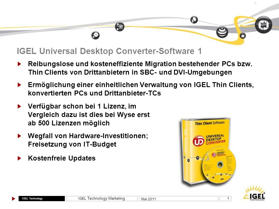 IGEL Technology IGEL Technology Marketing 9 Mai 2011 ® IGEL Universal Desktop Converter-Software 1 Reibungslose und kosteneffiziente Migration bestehe