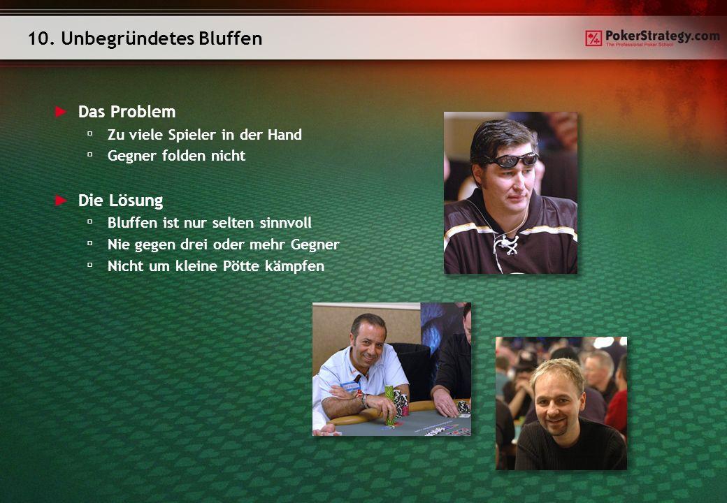 Das Problem Zu viele Spieler in der Hand Gegner folden nicht Die Lösung Bluffen ist nur selten sinnvoll Nie gegen drei oder mehr Gegner Nicht um kleine Pötte kämpfen 10.