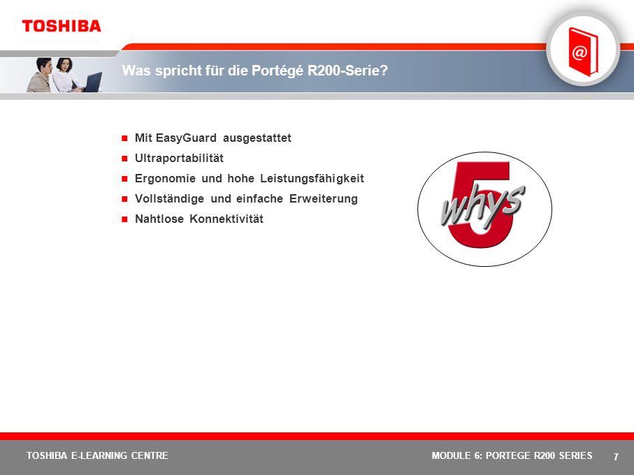 7 TOSHIBA E-LEARNING CENTREMODULE 6: PORTEGE R200 SERIES Was spricht für die Portégé R200-Serie.