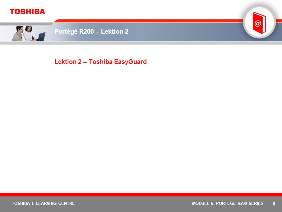 8 TOSHIBA E-LEARNING CENTREMODULE 6: PORTEGE R200 SERIES Portégé R200 – Lektion 2 Lektion 2 – Toshiba EasyGuard
