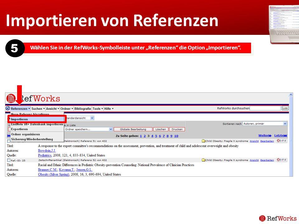 Importieren von Referenzen Wählen Sie in der RefWorks-Symbolleiste unter Referenzen die Option Importieren. 5