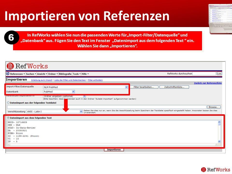 Importieren von Referenzen In RefWorks wählen Sie nun die passenden Werte fürImport-Filter/Datenquelle und Datenbank aus. Fügen Sie den Text im Fenste