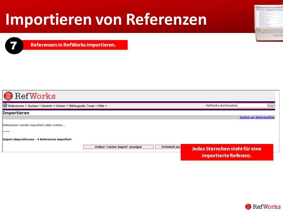 Importieren von Referenzen Referenzen in RefWorks importieren. 7 Jedes Sternchen steht für eine importierte Referenz.