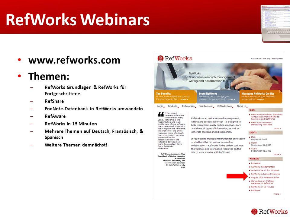 RefWorks Webinars www.refworks.com Themen: – RefWorks Grundlagen & RefWorks für Fortgeschrittene – RefShare – EndNote-Datenbank in RefWorks umwandeln