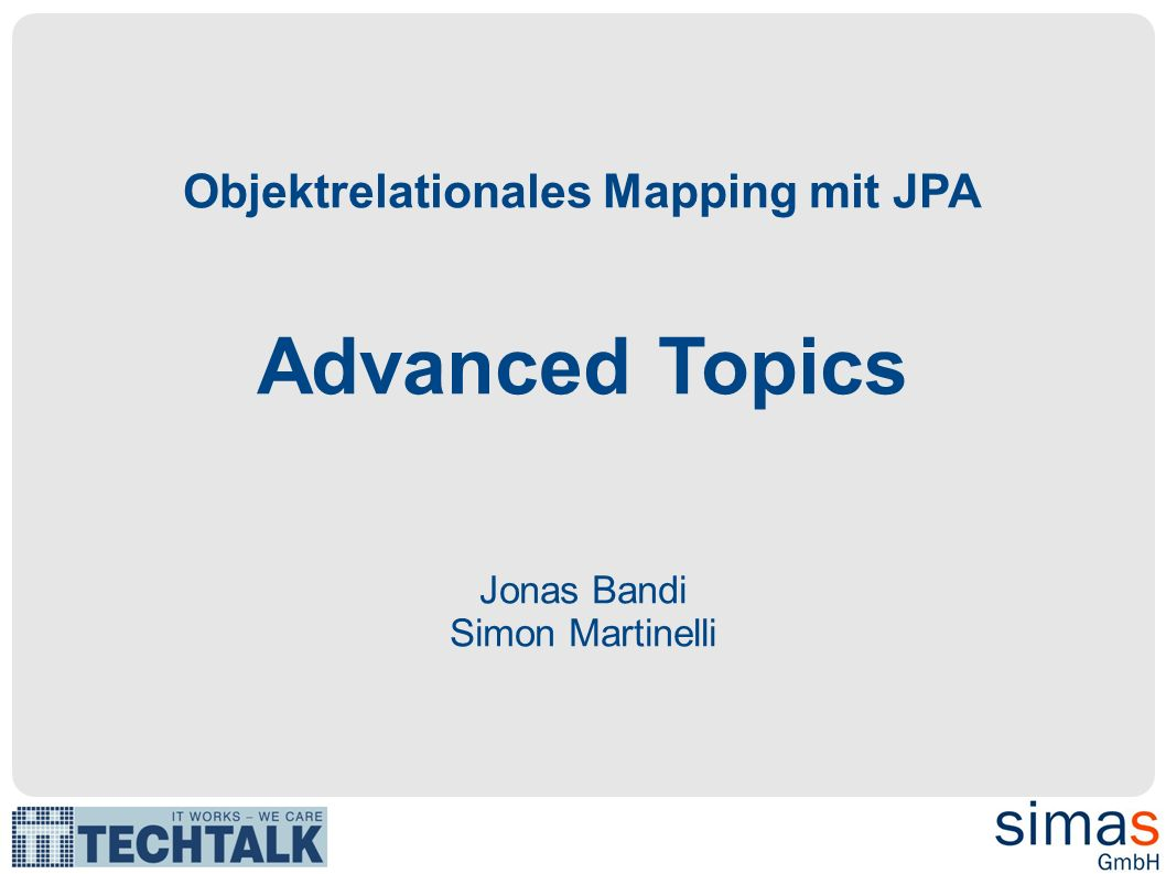 Objektrelationales Mapping mit JPA Advanced Topics Jonas Bandi Simon Martinelli