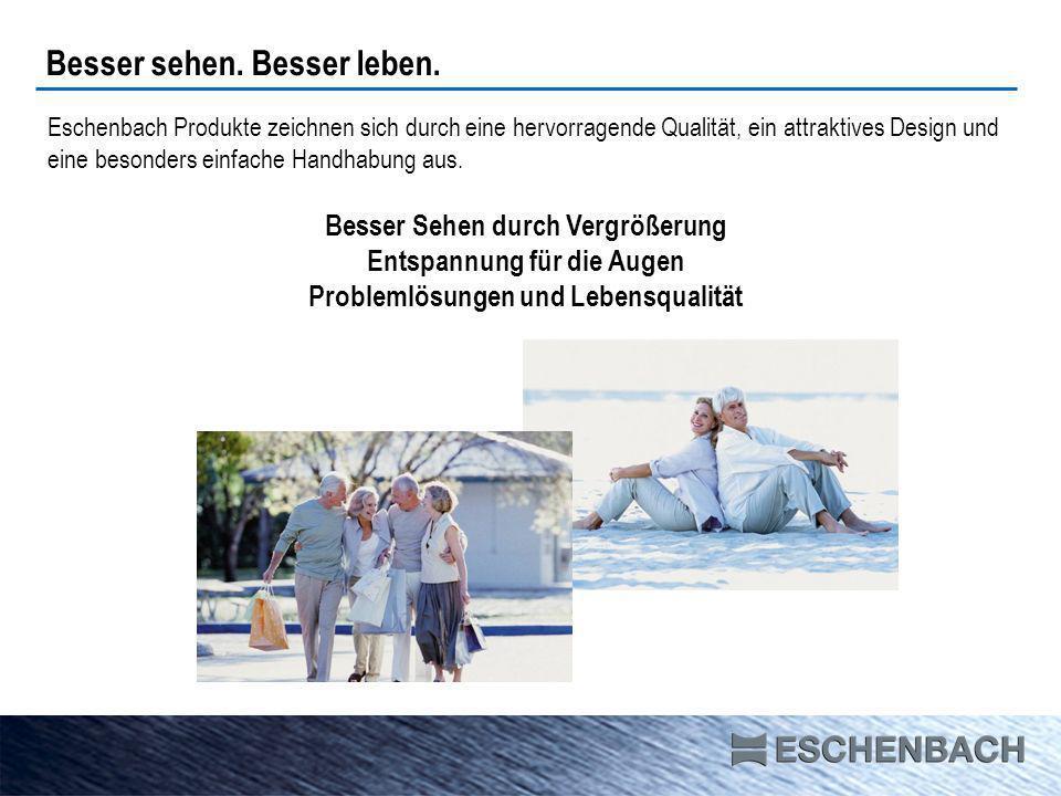 Eschenbach Produkte zeichnen sich durch eine hervorragende Qualität, ein attraktives Design und eine besonders einfache Handhabung aus.