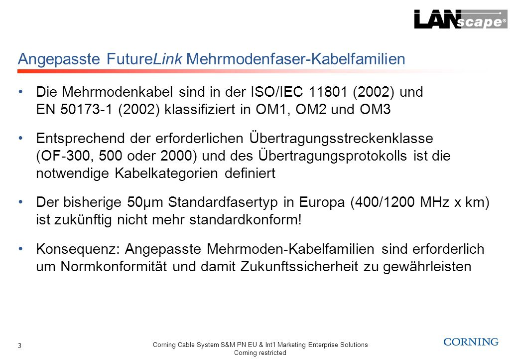 Corning Cable System S&M PN EU & Intl Marketing Enterprise Solutions Corning restricted 3 Angepasste FutureLink Mehrmodenfaser-Kabelfamilien Die Mehrm