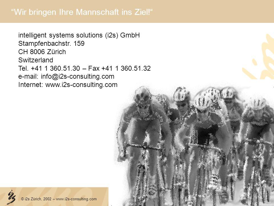 © i2s Zürich, 2002 – www.i2s-consulting.com Wir bringen Ihre Mannschaft ins Ziel! intelligent systems solutions (i2s) GmbH Stampfenbachstr. 159 CH 800