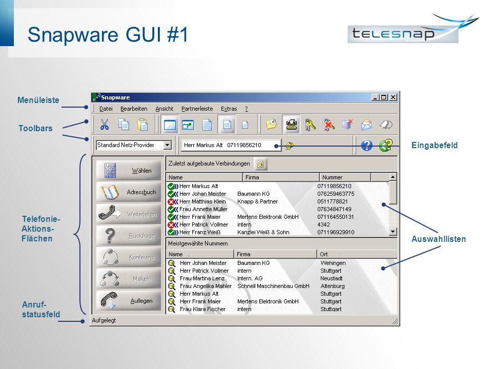 Snapware GUI #1 Menüleiste Toolbars Telefonie- Aktions- Flächen Anruf- statusfeld Eingabefeld Auswahllisten