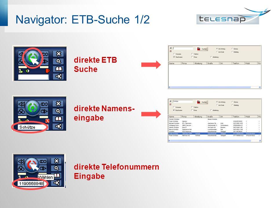 Navigator: ETB-Suche 1/2 direkte Telefonummern Eingabe direkte ETB Suche direkte Namens- eingabe