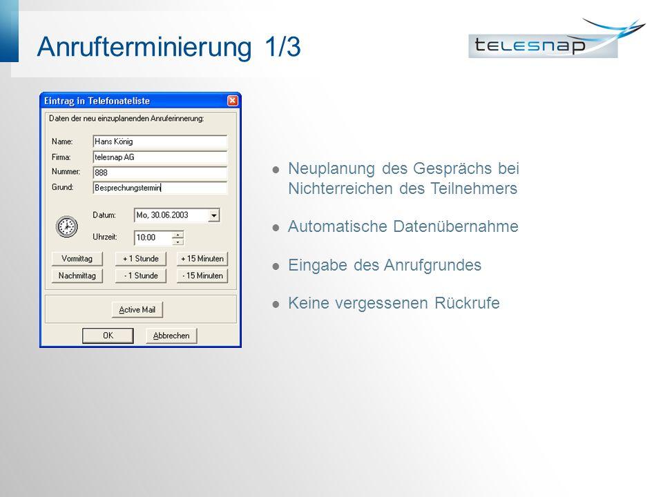 Anrufterminierung 1/3 Neuplanung des Gesprächs bei Nichterreichen des Teilnehmers Automatische Datenübernahme Eingabe des Anrufgrundes Keine vergessenen Rückrufe