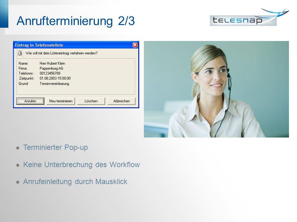 Anrufterminierung 2/3 Terminierter Pop-up Keine Unterbrechung des Workflow Anrufeinleitung durch Mausklick