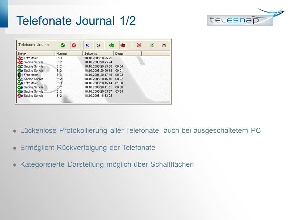 Telefonate Journal 1/2 Lückenlose Protokollierung aller Telefonate, auch bei ausgeschaltetem PC Ermöglicht Rückverfolgung der Telefonate Kategorisierte Darstellung möglich über Schaltflächen