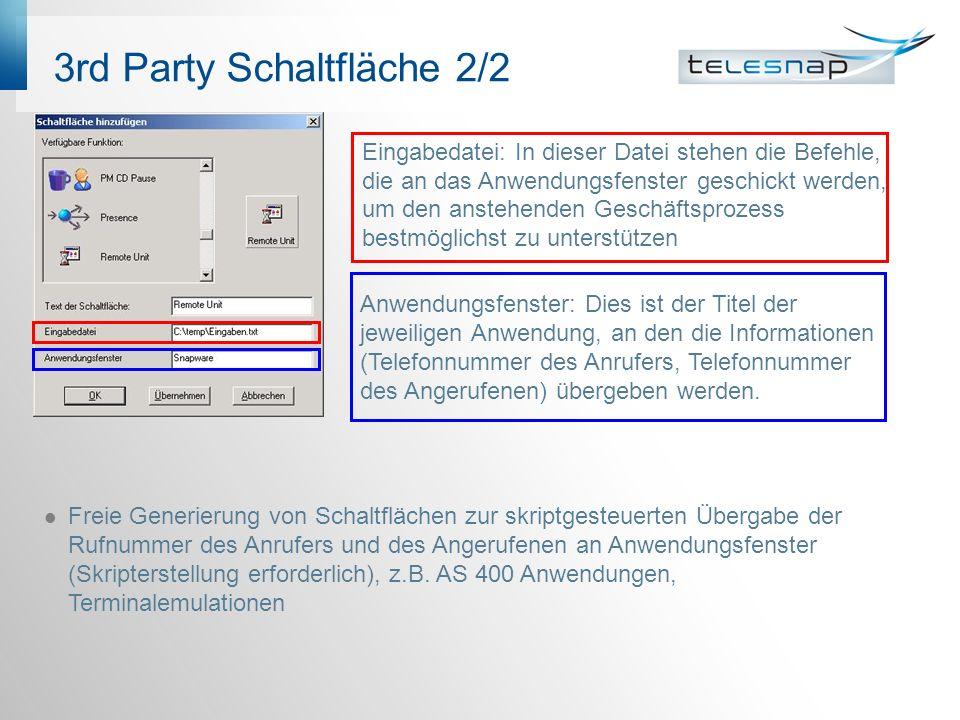 3rd Party Schaltfläche 2/2 Freie Generierung von Schaltflächen zur skriptgesteuerten Übergabe der Rufnummer des Anrufers und des Angerufenen an Anwendungsfenster (Skripterstellung erforderlich), z.B.