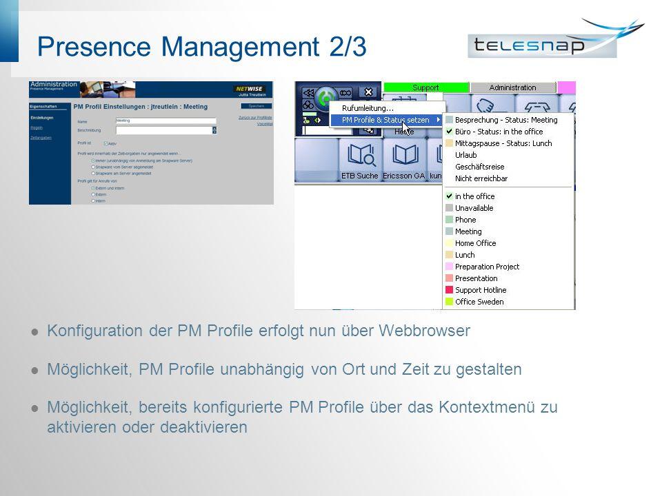 Presence Management 2/3 Konfiguration der PM Profile erfolgt nun über Webbrowser Möglichkeit, PM Profile unabhängig von Ort und Zeit zu gestalten Möglichkeit, bereits konfigurierte PM Profile über das Kontextmenü zu aktivieren oder deaktivieren