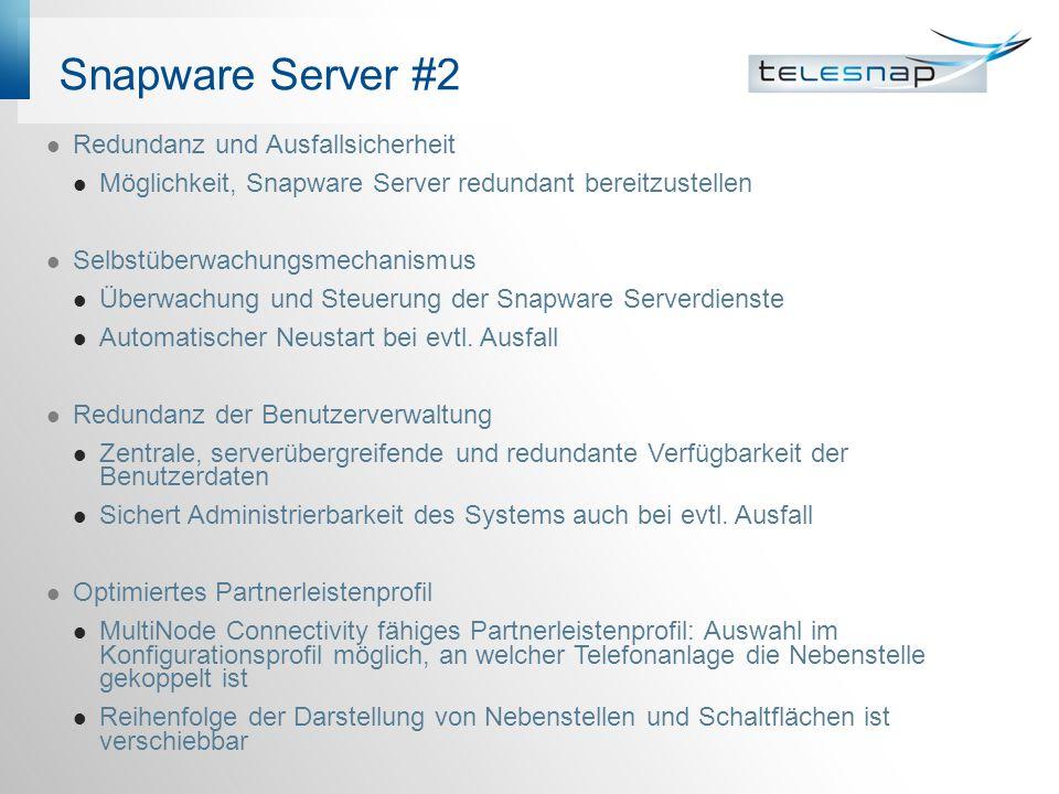 Snapware Server #2 Redundanz und Ausfallsicherheit Möglichkeit, Snapware Server redundant bereitzustellen Selbstüberwachungsmechanismus Überwachung und Steuerung der Snapware Serverdienste Automatischer Neustart bei evtl.