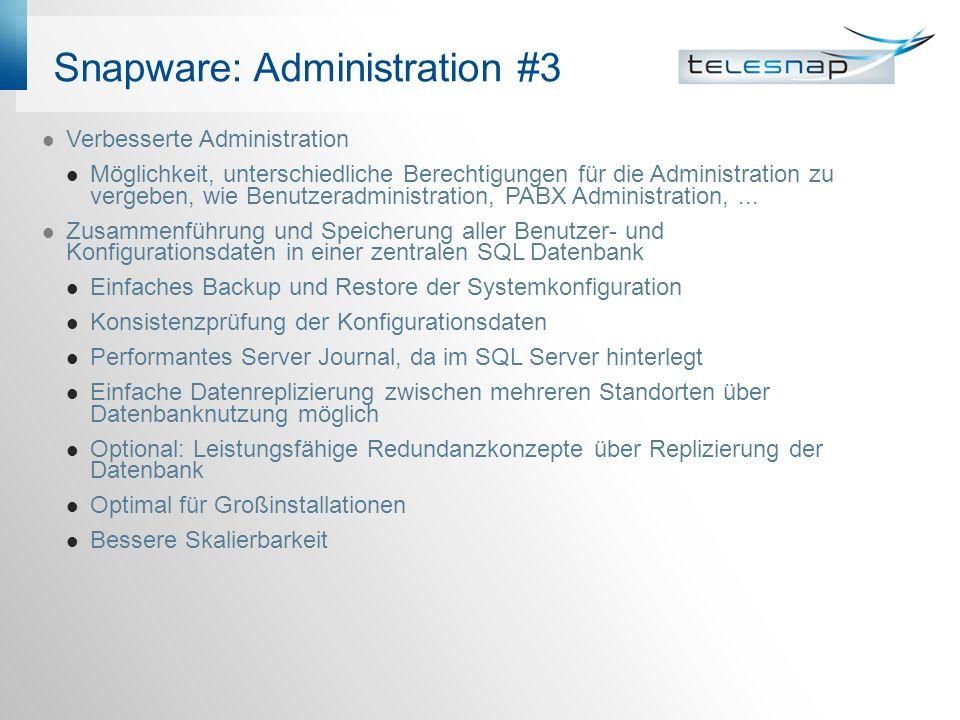 Snapware: Administration #3 Verbesserte Administration Möglichkeit, unterschiedliche Berechtigungen für die Administration zu vergeben, wie Benutzeradministration, PABX Administration,...