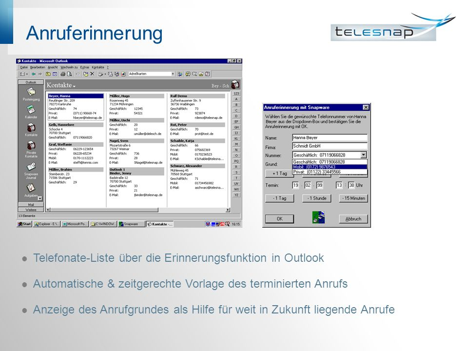 Anruferinnerung Telefonate-Liste über die Erinnerungsfunktion in Outlook Automatische & zeitgerechte Vorlage des terminierten Anrufs Anzeige des Anrufgrundes als Hilfe für weit in Zukunft liegende Anrufe