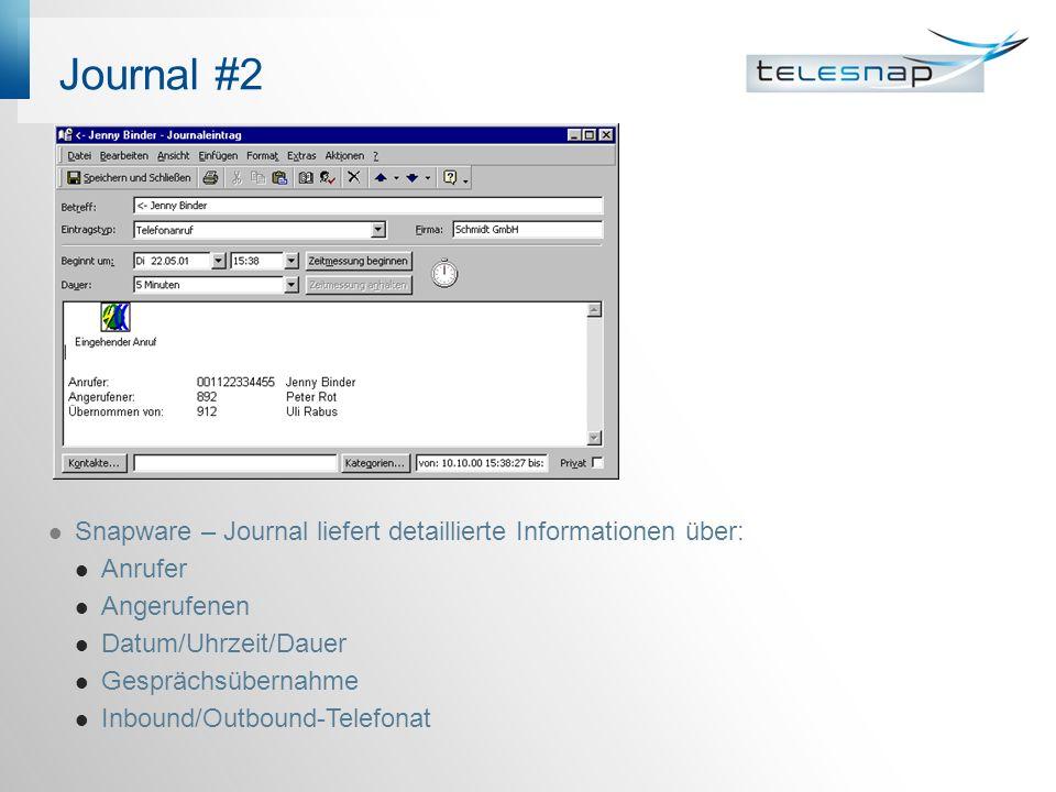 Journal #2 Snapware – Journal liefert detaillierte Informationen über: Anrufer Angerufenen Datum/Uhrzeit/Dauer Gesprächsübernahme Inbound/Outbound-Telefonat