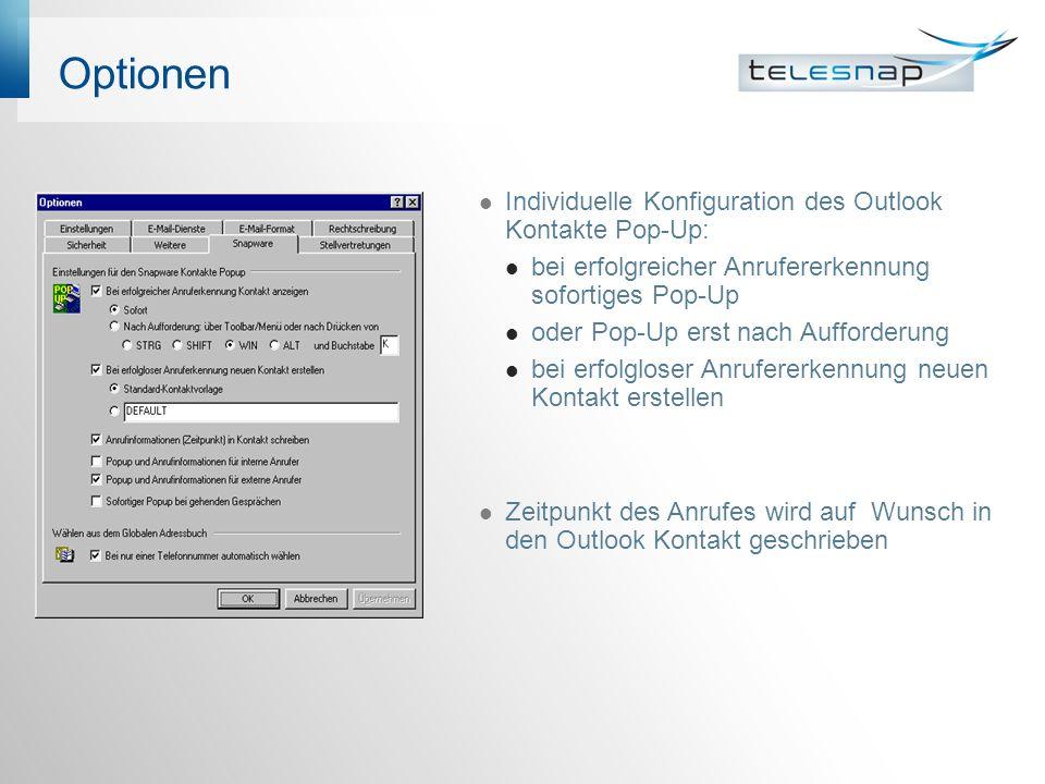 Optionen Individuelle Konfiguration des Outlook Kontakte Pop-Up: bei erfolgreicher Anrufererkennung sofortiges Pop-Up oder Pop-Up erst nach Aufforderung bei erfolgloser Anrufererkennung neuen Kontakt erstellen Zeitpunkt des Anrufes wird auf Wunsch in den Outlook Kontakt geschrieben